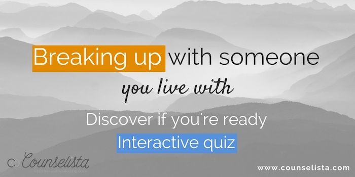 Relationships Matter  May  8, How to break up with someone you live with. Incl. interactive quiz