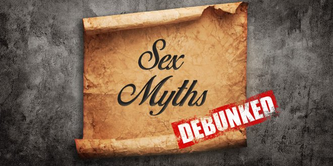 Blog Exercise Food Masturbation Tips Myths Penis Sex Facts Sex Tips & Advice  Debunking Commonly-believed Sex Myths
